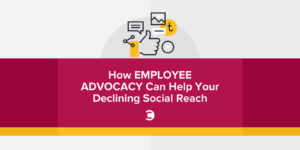 How Employee Advocacy Can Help Your Declining Social Reach