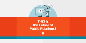 THIS is the Future of Public Relations?
