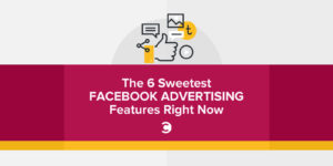 The 6 Sweetest Facebook Advertising Features Right Now