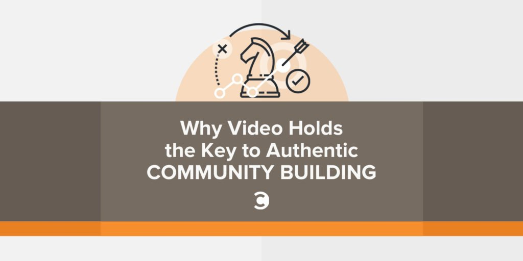 Why Video Holds the Key to Authentic Community Building