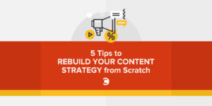 5 Tips to Rebuild Your Content Strategy from Scratch_