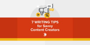 7 Writing Tips for Savvy Content Creators
