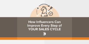 How Influencers Can Improve Every Step of Your Sales Cycle