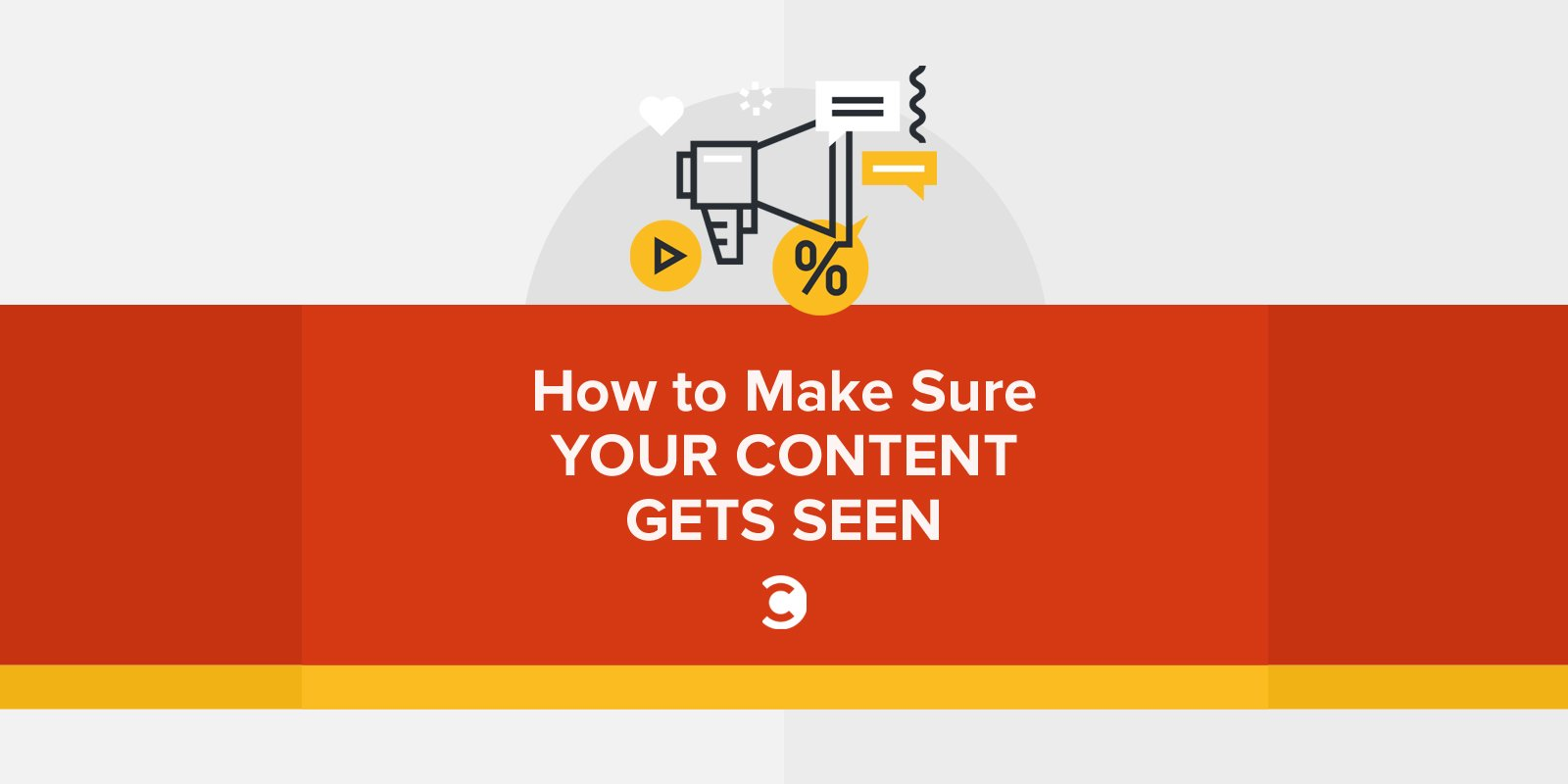 How to Make Sure Your Content Gets Seen