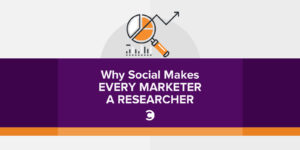 Why Social Makes Every Marketer a Researcher
