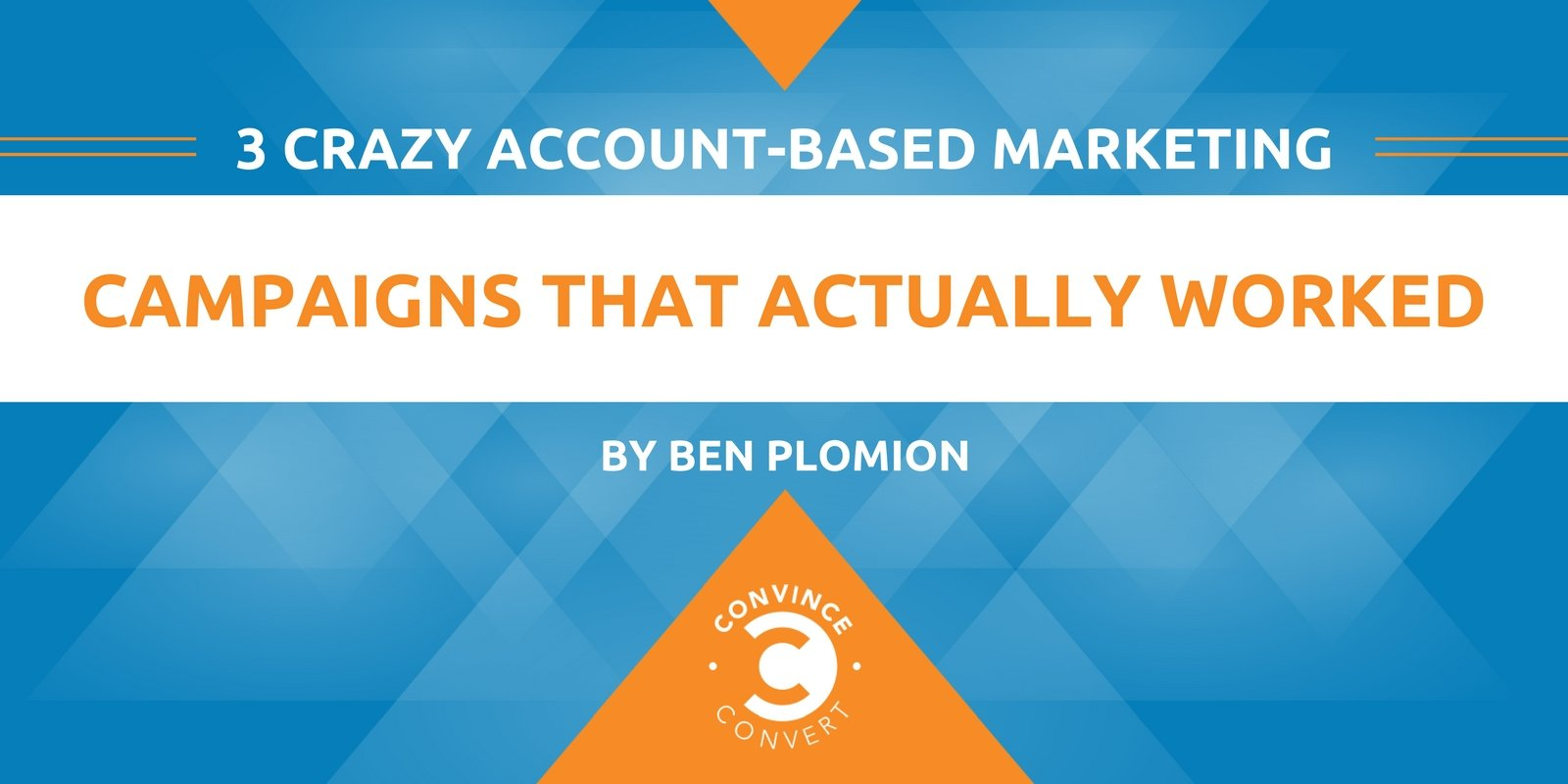 3 Crazy Account-Based Marketing Campaigns That Actually Worked