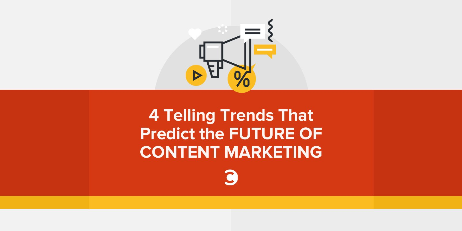 4 Telling Trends That Predict the Future of Content Marketing