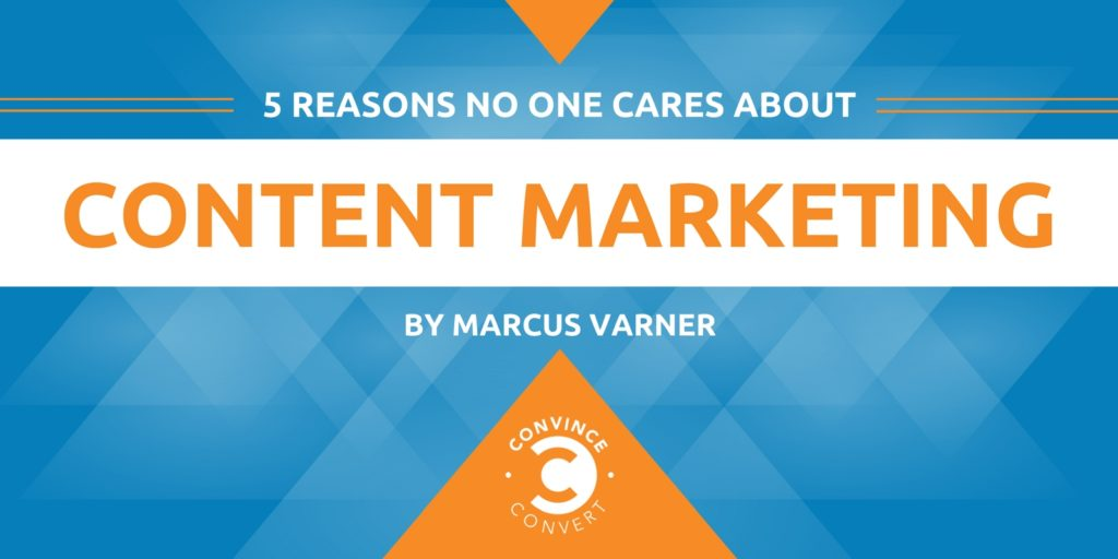 5 Reasons No One Cares About Content Marketing (and What to Do About It!)