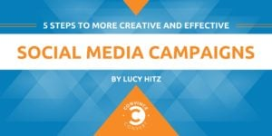 5 Steps to More Creative and Effective Social Media Campaigns