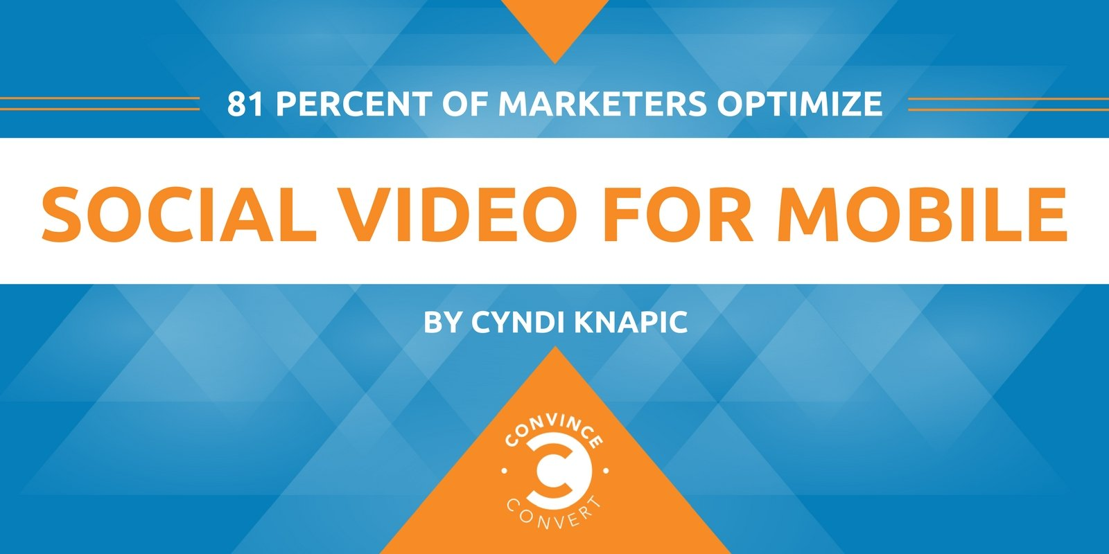 81 Percent of Marketers Optimize Social Video for Mobile [Infographic]