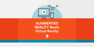 Augmented Reality Beats Virtual Reality
