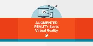 Augmented Reality Beats Virtual Reality