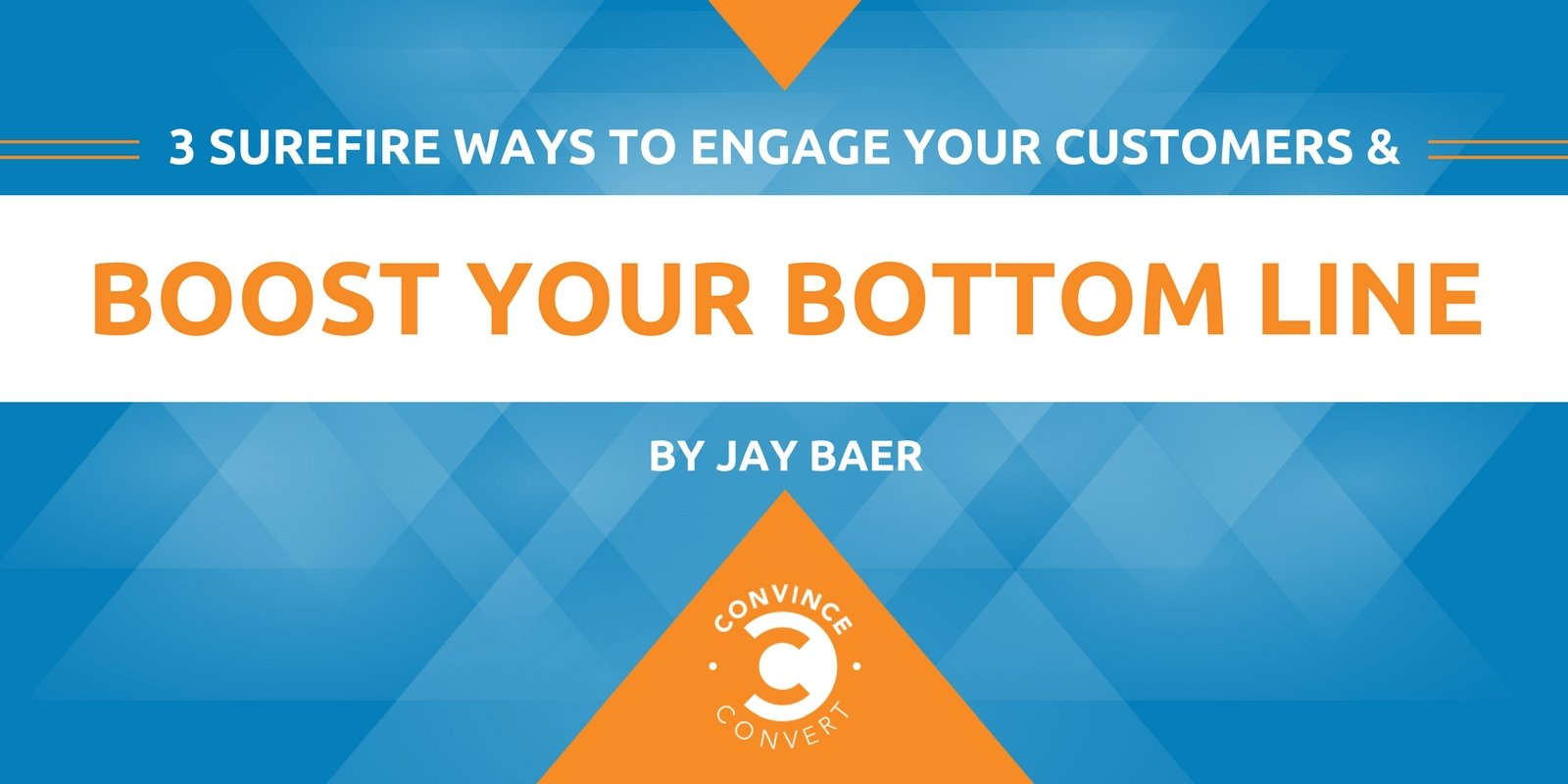 3 Surefire Ways to Engage Your Customers and Boost Your Bottom Line