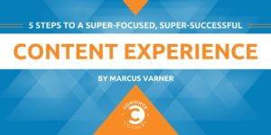 5 Steps to a Super-Focused, Super-Successful Content Experience
