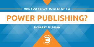 Are You Ready to Step Up to Power Publishing