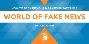 How to Back Up Your Marketing Facts in a World of Fake News