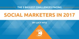 The 3 Biggest Challenges Facing Social Marketers in 2017