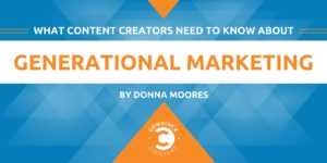 What Content Creators Need to Know About Generational Marketing