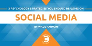 3 Psychology Strategies You Should Be Using on Social Media