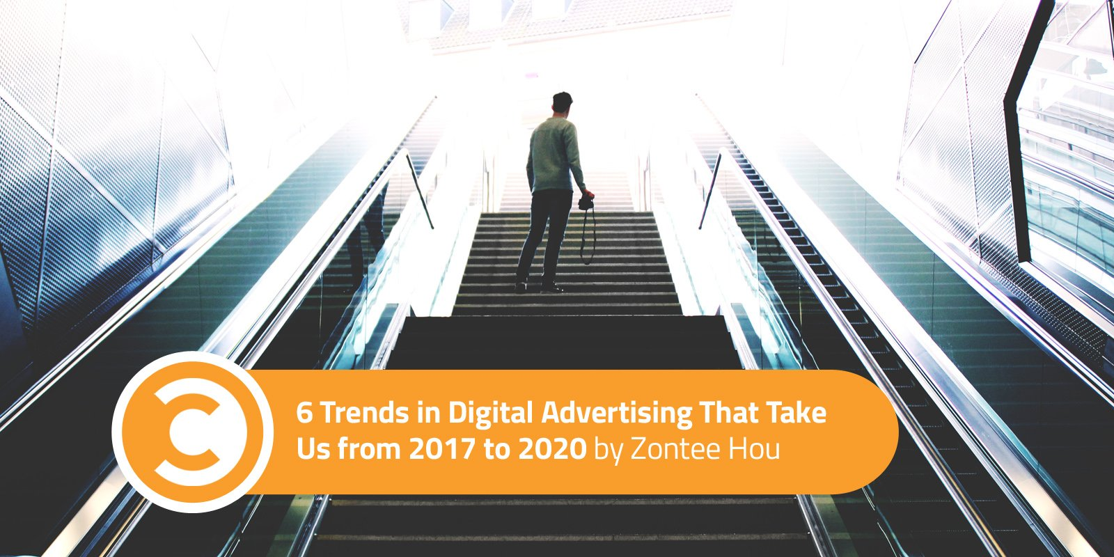 6 Trends in Digital Advertising That Take Us from 2017 to 2020