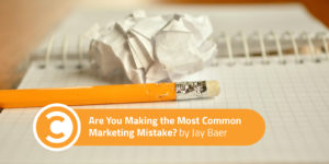 Are You Making the Most Common Marketing Mistake