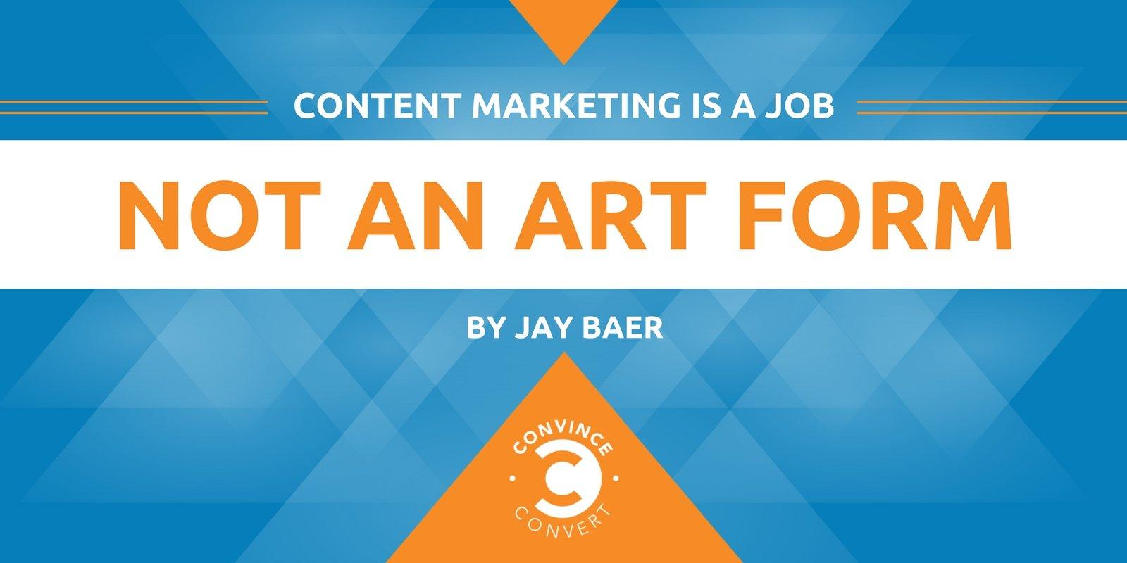 Content Marketing Is a Job, Not an Art Form
