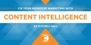 Fix Your Mediocre Marketing with Content Intelligence