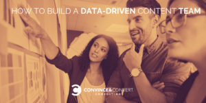 how to build a data-driven content team