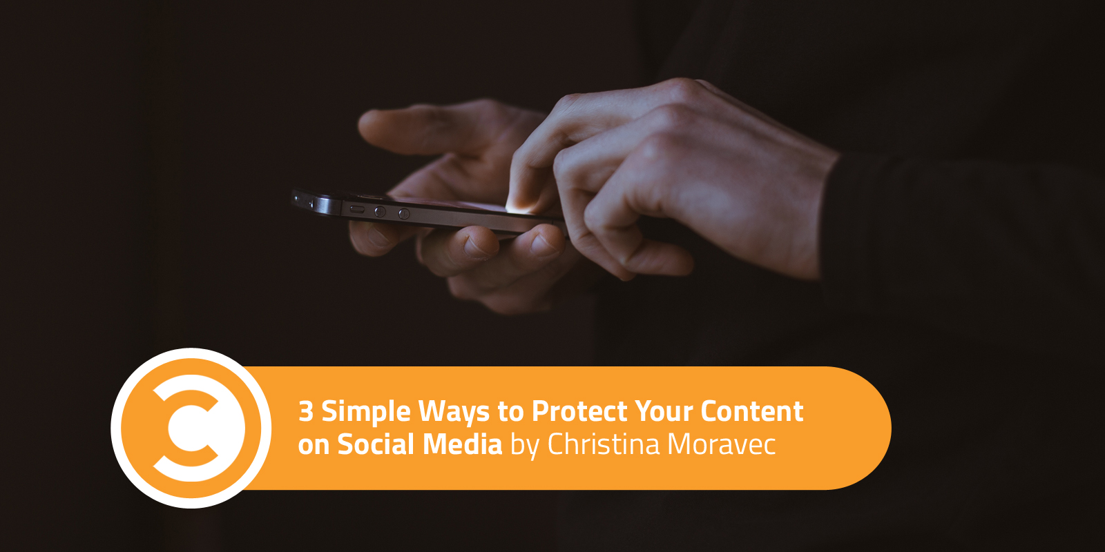 3 Simple Ways to Protect Your Content on Social Media