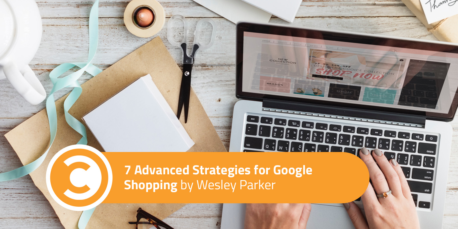 7 Advanced Strategies for Google Shopping