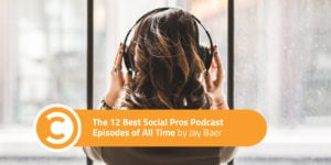 The 12 Best Social Pros Podcast Episodes of All Time
