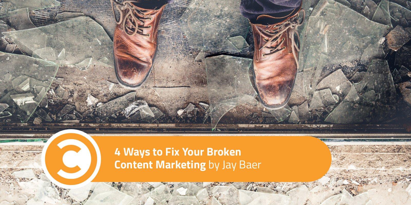 4 Ways to Fix Your Broken Content Marketing