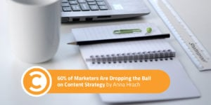 60 Percent of Marketers Are Dropping the Ball on Content Strategy