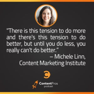 Why the Content Marketing Institute Wants You to Do Less but Better