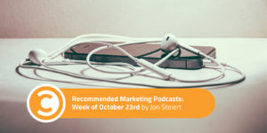 Recommended Marketing Podcasts Week of October 23rd