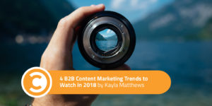4 B2B Content Marketing Trends to Watch in 2018