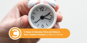 5 Ways to Harness Time and Data in Your Content Process