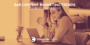 B2B Content Marketing Trends to Watch in 2020