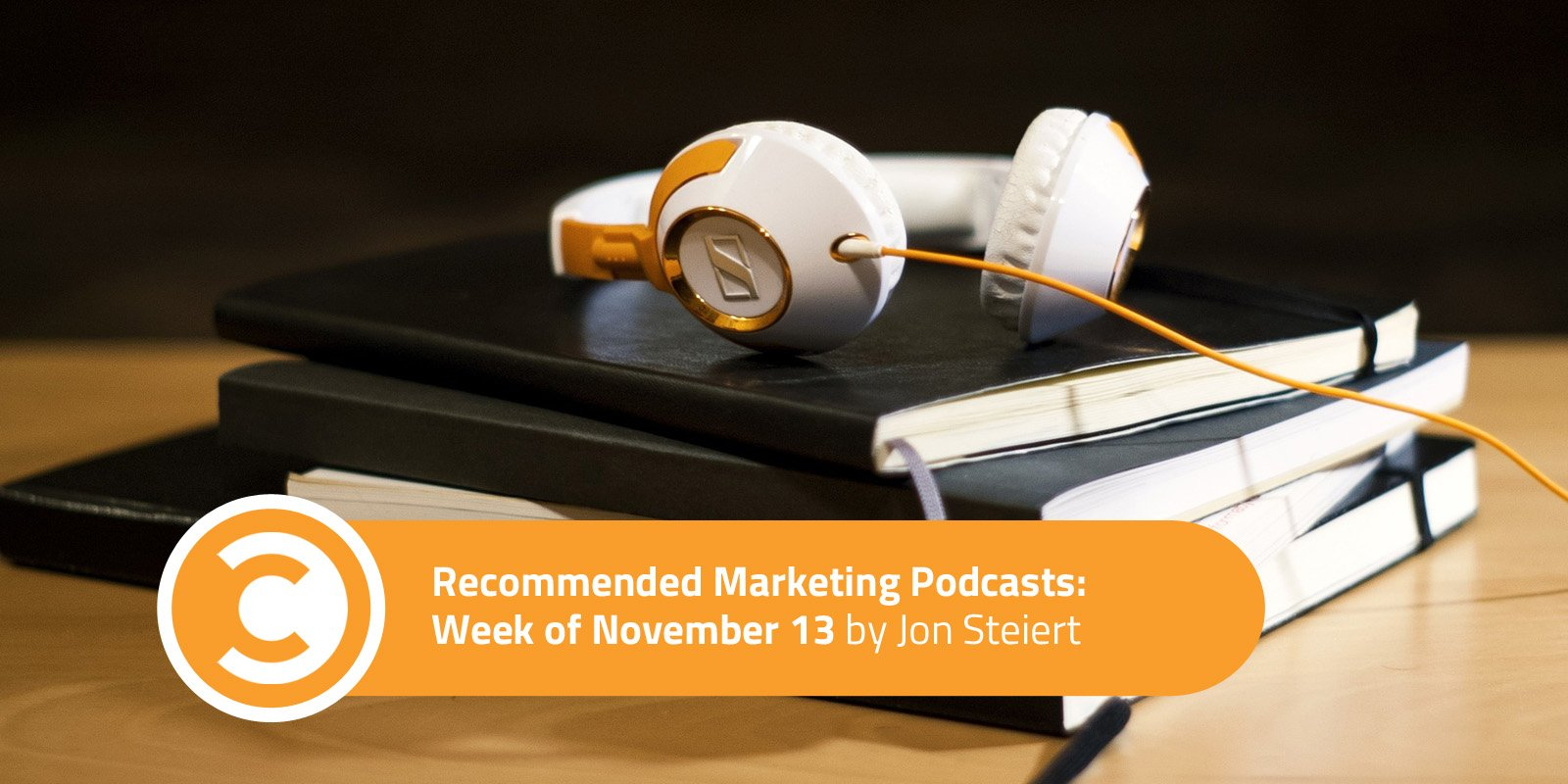 Recommended Marketing Podcasts Week of November 13