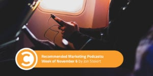 Recommended Marketing Podcasts Week of November 6