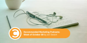 Recommended Marketing Podcasts Week of October 30