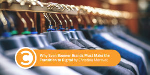 Why Even Boomer Brands Must Make the Transition to Digital