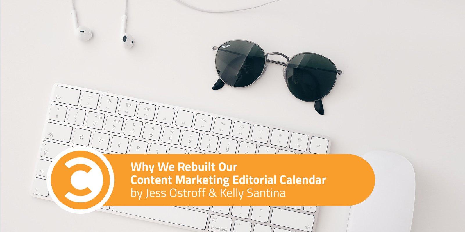 Why We Rebuilt Our Content Marketing Editorial Calendar