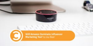 Will Amazon Dominate Influencer Marketing Too