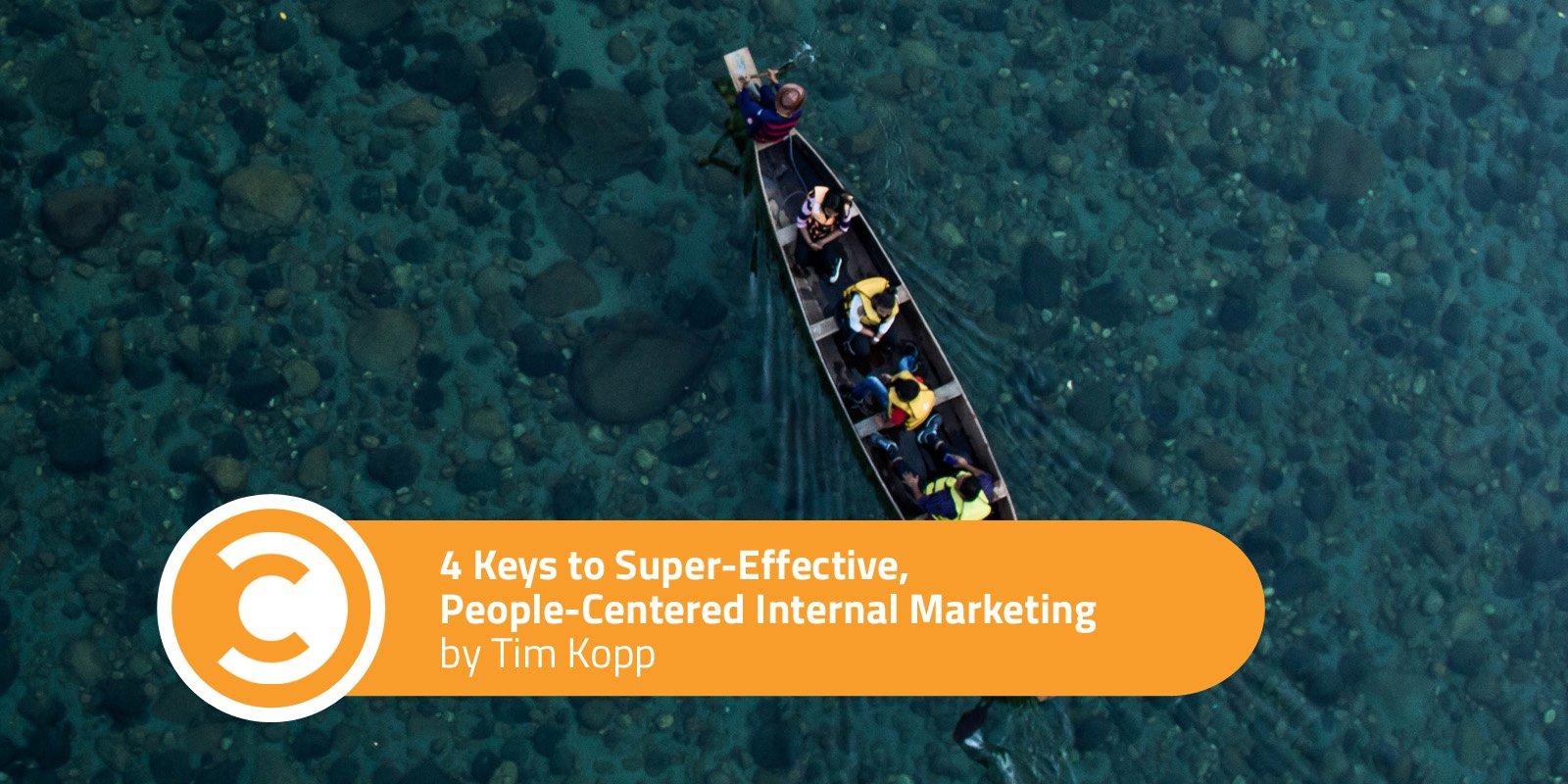 4 Keys to Super-Effective, People-Centered Internal Marketing