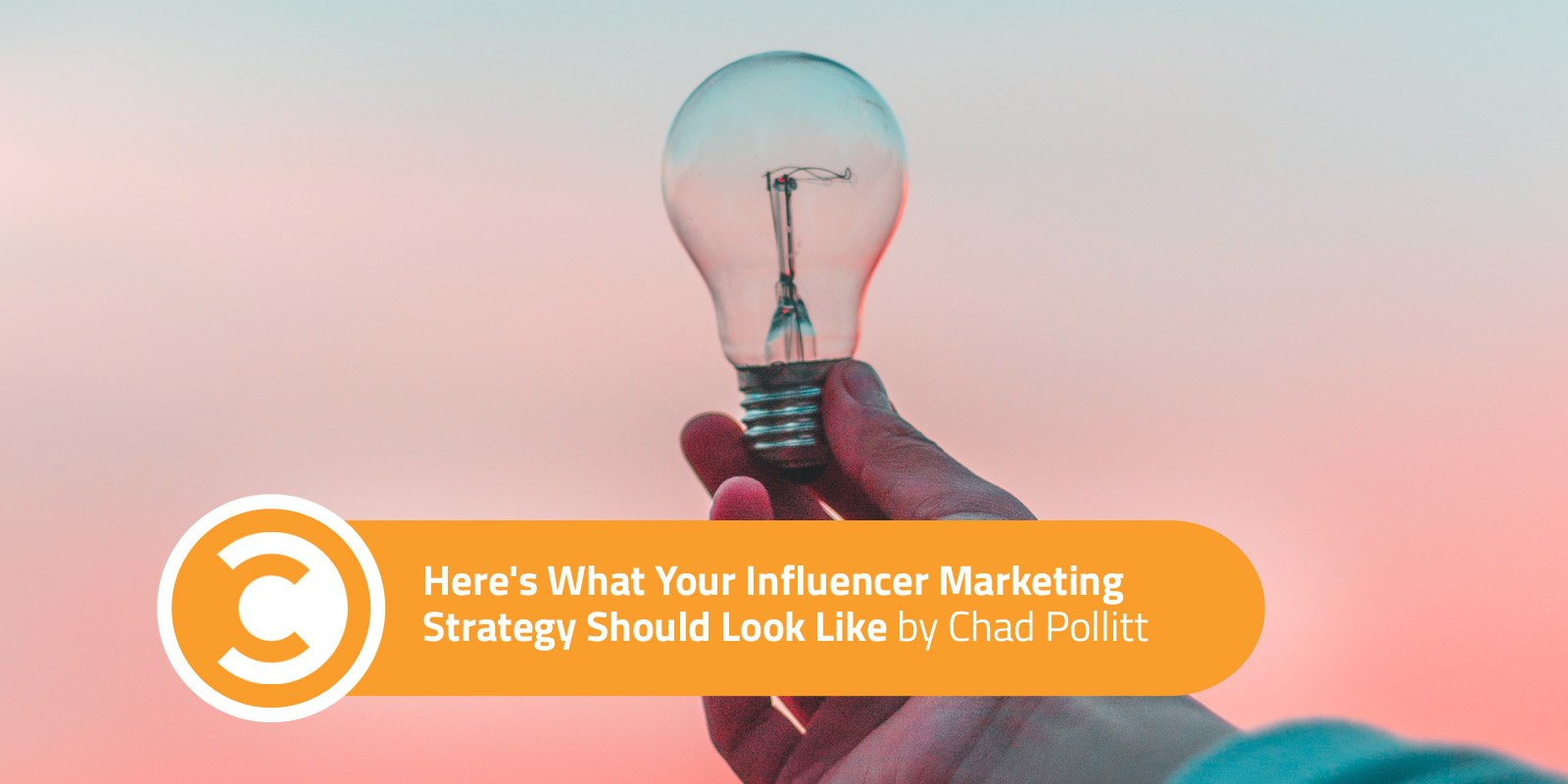 Here's What Your Influencer Marketing Strategy Should Look Like