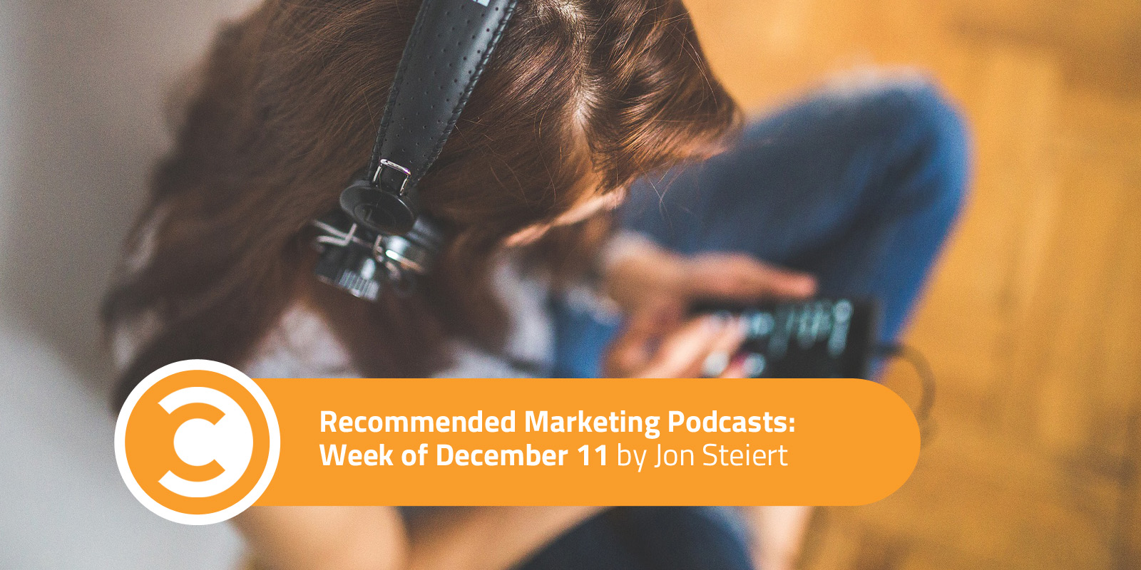 Recommended Marketing Podcasts Week of December 11