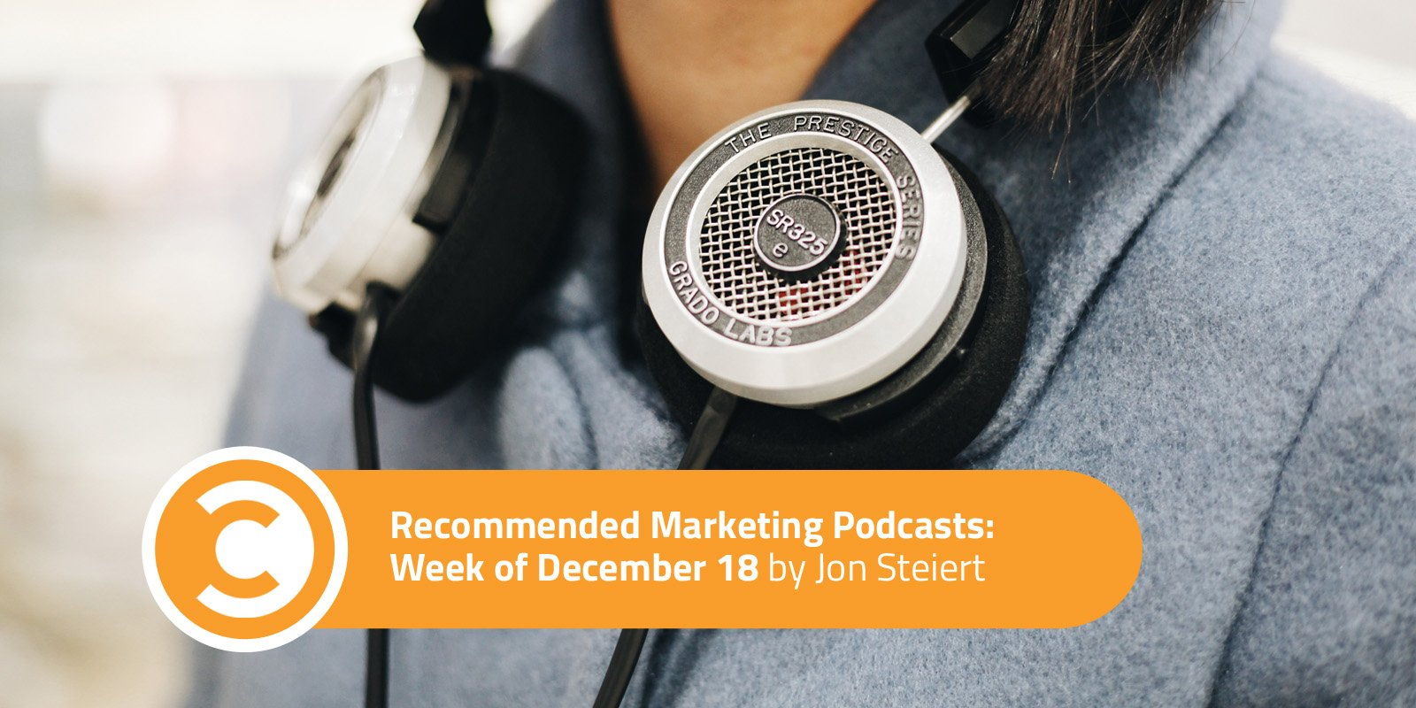 Recommended Marketing Podcasts Week of December 18
