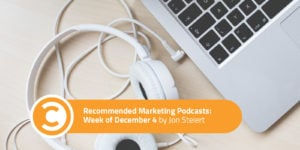 Recommended Marketing Podcasts Week of December 4