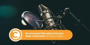 Recommended Marketing Podcasts Week of November 27